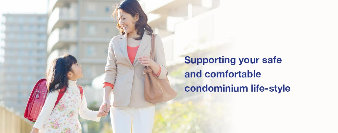 Supporting your safe and comfortable condominium life-style